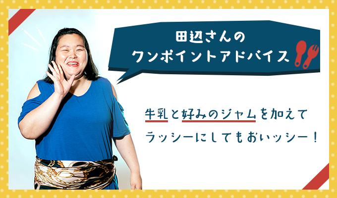 田辺さんのワンポイントアドバイス「牛乳と好みのジャムを加えてラッシーにしてもおいッシー!」