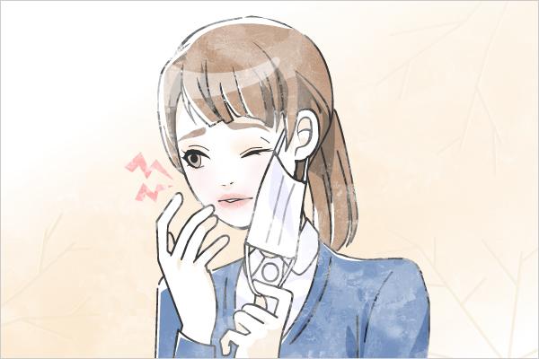 冬の勤務は必ずマスクをして暖房も効いているので、勤務が終わると、頬に粉が吹いてたり口元や目元がピリピリしてきます。